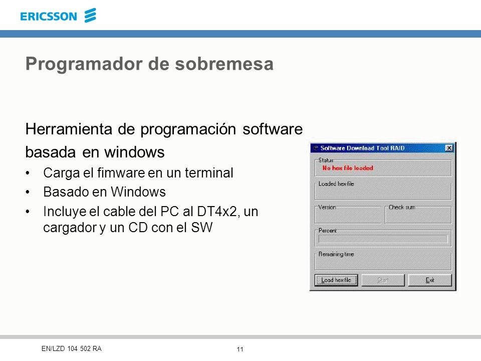 11 EN/LZD 104 502 RA Programador de sobremesa Herramienta de programación software basada en windows Carga el fimware en un terminal Basado en Windows Incluye el cable del PC al DT4x2, un cargador y un CD con el SW
