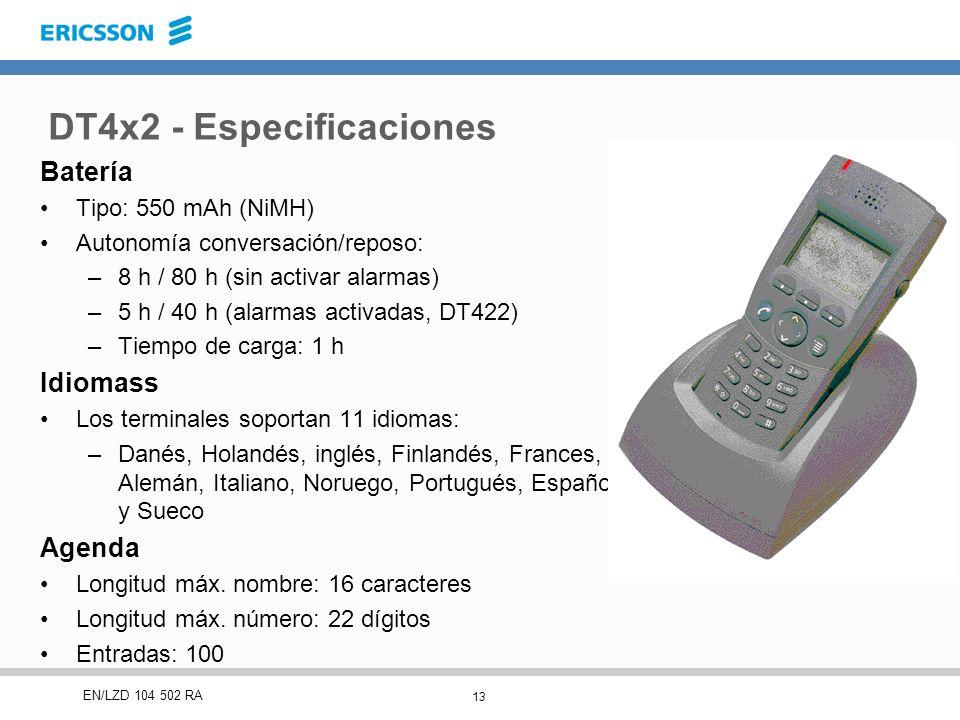 13 EN/LZD 104 502 RA DT4x2 - Especificaciones Batería Tipo: 550 mAh (NiMH) Autonomía conversación/reposo: –8 h / 80 h (sin activar alarmas) –5 h / 40 h (alarmas activadas, DT422) –Tiempo de carga: 1 h Idiomass Los terminales soportan 11 idiomas: –Danés, Holandés, inglés, Finlandés, Frances, Alemán, Italiano, Noruego, Portugués, Español y Sueco Agenda Longitud máx.