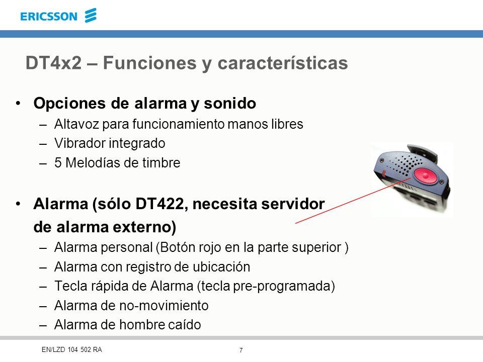 7 EN/LZD 104 502 RA DT4x2 – Funciones y características Opciones de alarma y sonido –Altavoz para funcionamiento manos libres –Vibrador integrado –5 Melodías de timbre Alarma (sólo DT422, necesita servidor de alarma externo) –Alarma personal (Botón rojo en la parte superior ) –Alarma con registro de ubicación –Tecla rápida de Alarma (tecla pre-programada) –Alarma de no-movimiento –Alarma de hombre caído