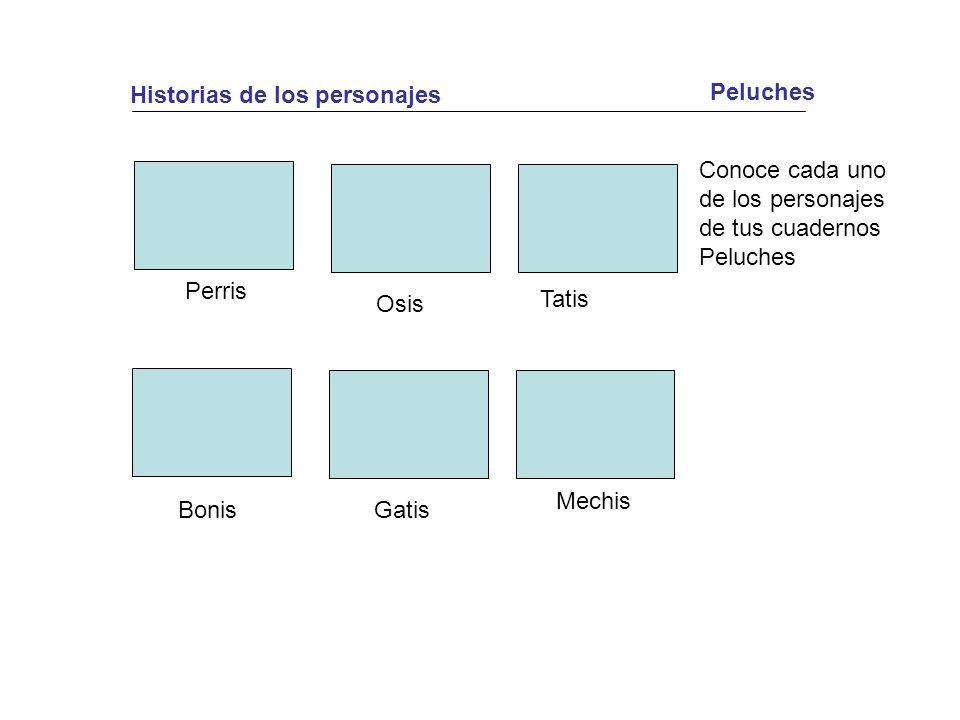 Historias de los personajes Conoce cada uno de los personajes de tus cuadernos Peluches Peluches Perris Osis Tatis BonisGatis Mechis