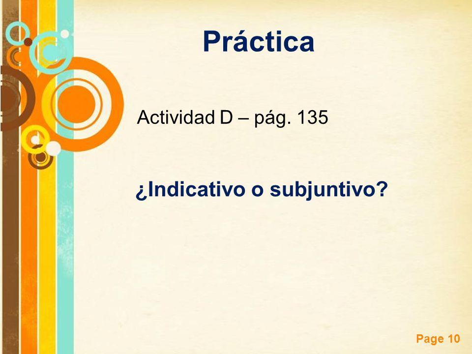 Free Powerpoint Templates Page 10 Actividad D – pág. 135 Práctica ¿Indicativo o subjuntivo?