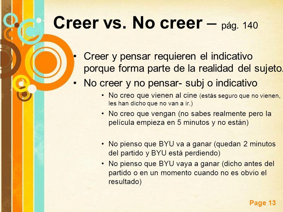 Free Powerpoint Templates Page 13 Creer vs. No creer – pág. 140 Creer y pensar requieren el indicativo porque forma parte de la realidad del sujeto. N