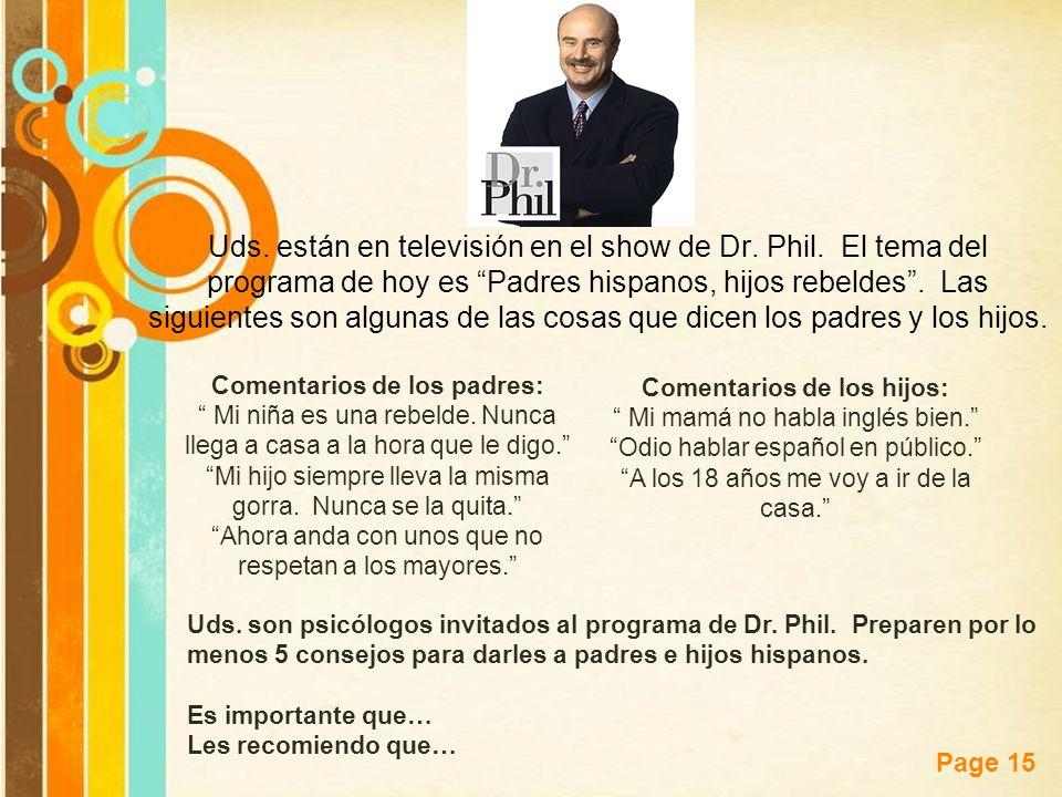Free Powerpoint Templates Page 15 Uds. están en televisión en el show de Dr. Phil. El tema del programa de hoy es Padres hispanos, hijos rebeldes. Las