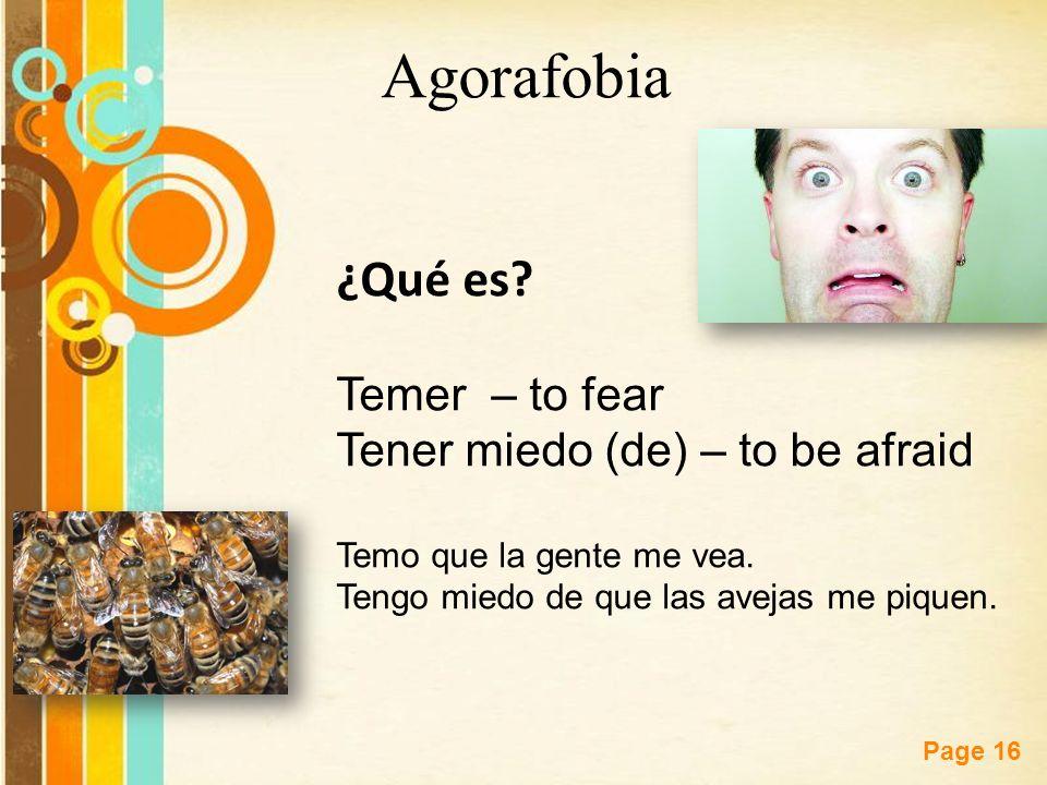 Free Powerpoint Templates Page 16 Agorafobia ¿Qué es? Temer – to fear Tener miedo (de) – to be afraid Temo que la gente me vea. Tengo miedo de que las