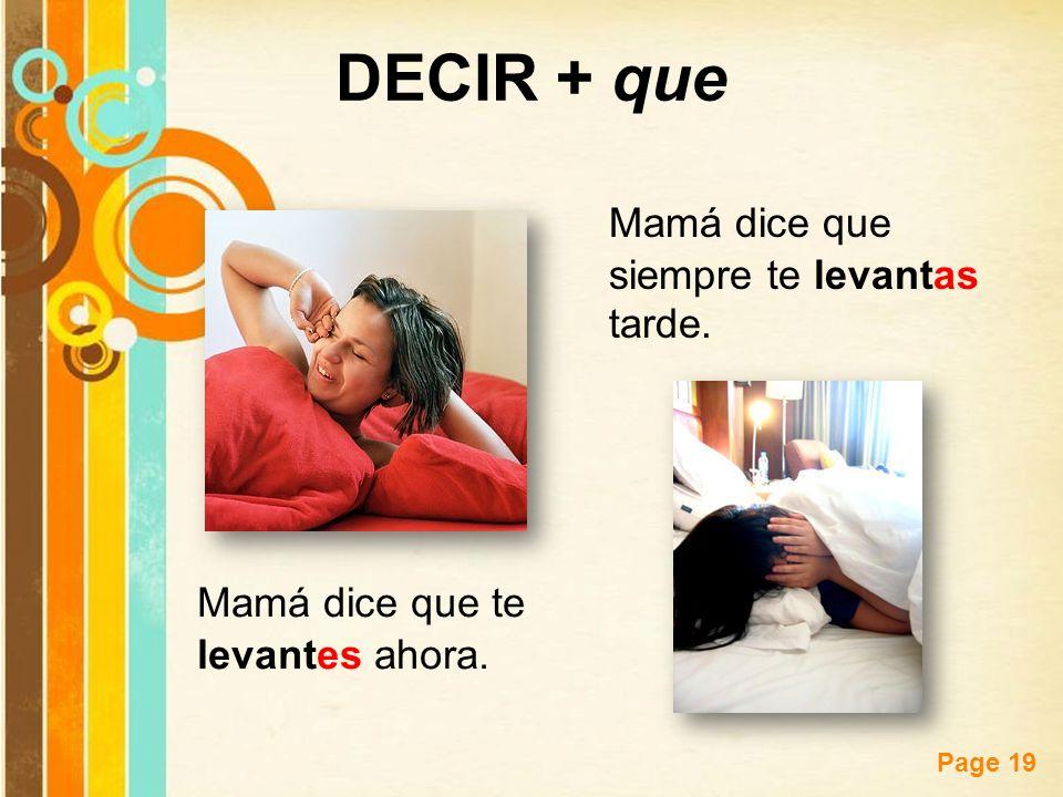 Free Powerpoint Templates Page 19 DECIR + que Mamá dice que te levantes ahora. Mamá dice que siempre te levantas tarde.