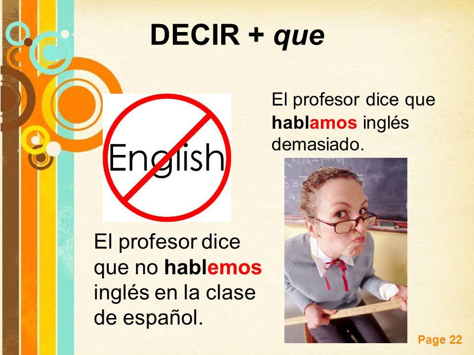 Free Powerpoint Templates Page 22 El profesor dice que no hablemos inglés en la clase de español. El profesor dice que hablamos inglés demasiado. DECI