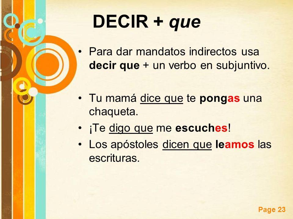 Free Powerpoint Templates Page 23 Para dar mandatos indirectos usa decir que + un verbo en subjuntivo. Tu mamá dice que te pongas una chaqueta. ¡Te di