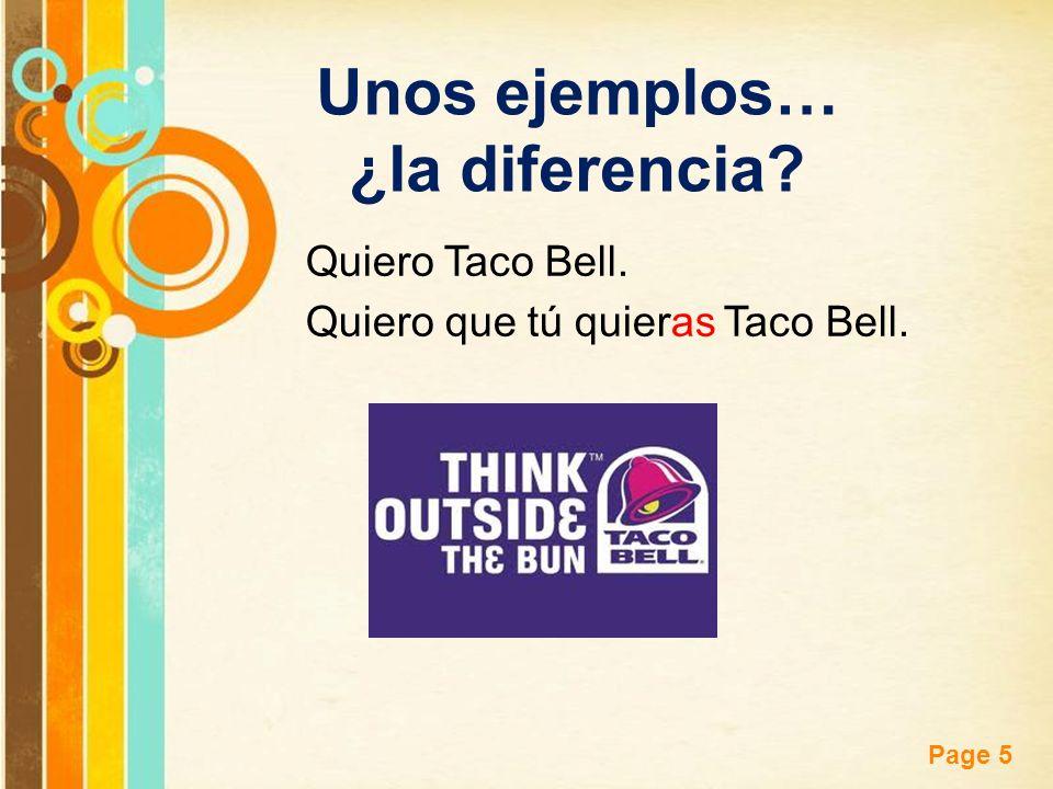 Free Powerpoint Templates Page 5 Quiero Taco Bell. Quiero que tú quieras Taco Bell. Unos ejemplos… ¿la diferencia?