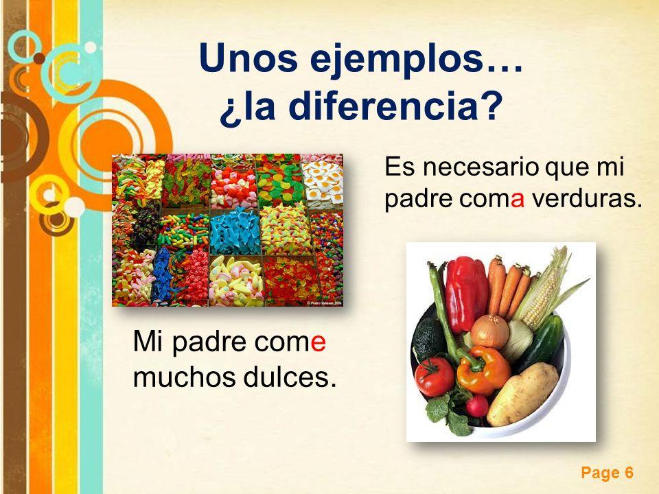 Free Powerpoint Templates Page 6 Unos ejemplos… ¿la diferencia? Mi padre come muchos dulces. Es necesario que mi padre coma verduras.