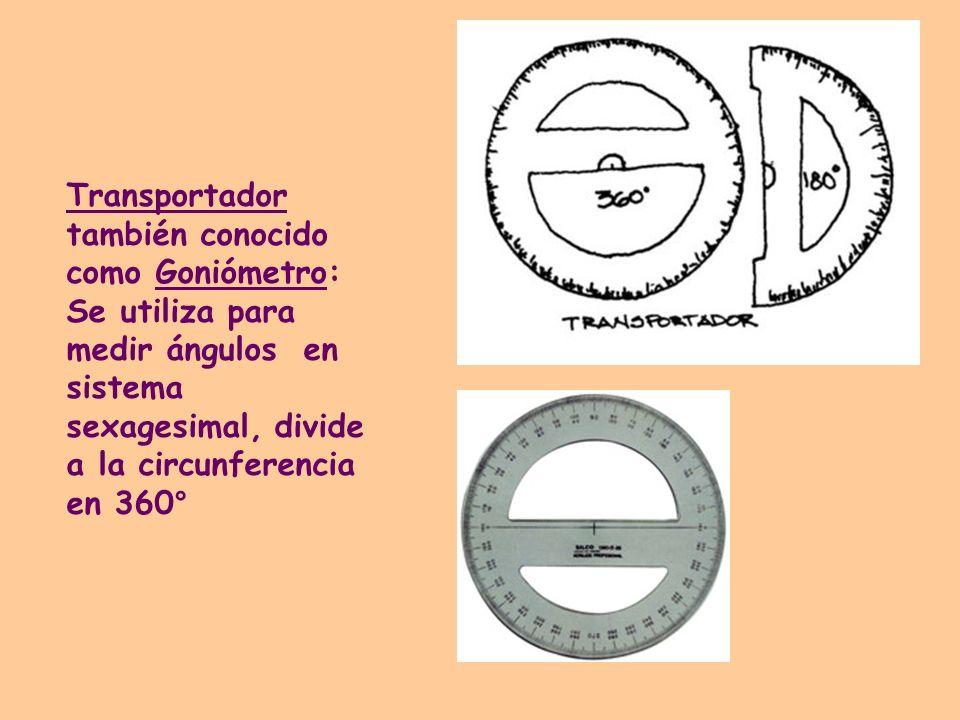 Transportador también conocido como Goniómetro: Se utiliza para medir ángulos en sistema sexagesimal, divide a la circunferencia en 360°