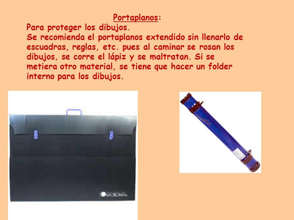 Portaplanos: Para proteger los dibujos. Se recomienda el portaplanos extendido sin llenarlo de escuadras, reglas, etc. pues al caminar se rosan los di