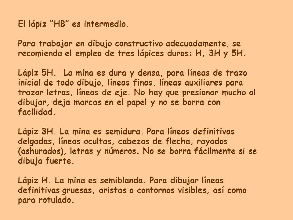 El lápiz HB es intermedio. Para trabajar en dibujo constructivo adecuadamente, se recomienda el empleo de tres lápices duros: H, 3H y 5H. Lápiz 5H. La