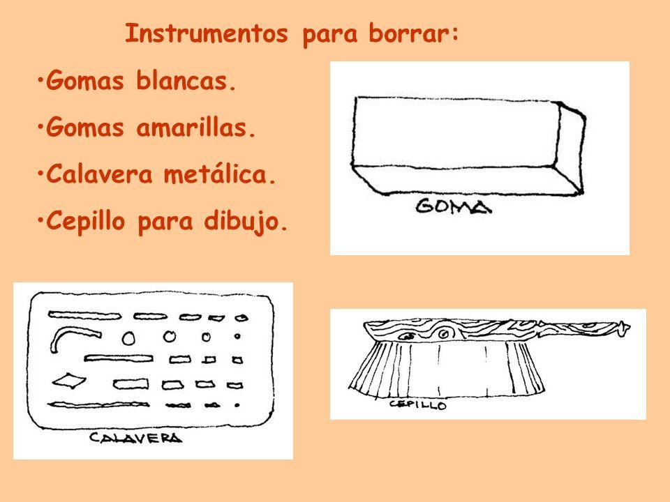 Instrumentos para borrar: Gomas blancas. Gomas amarillas. Calavera metálica. Cepillo para dibujo.