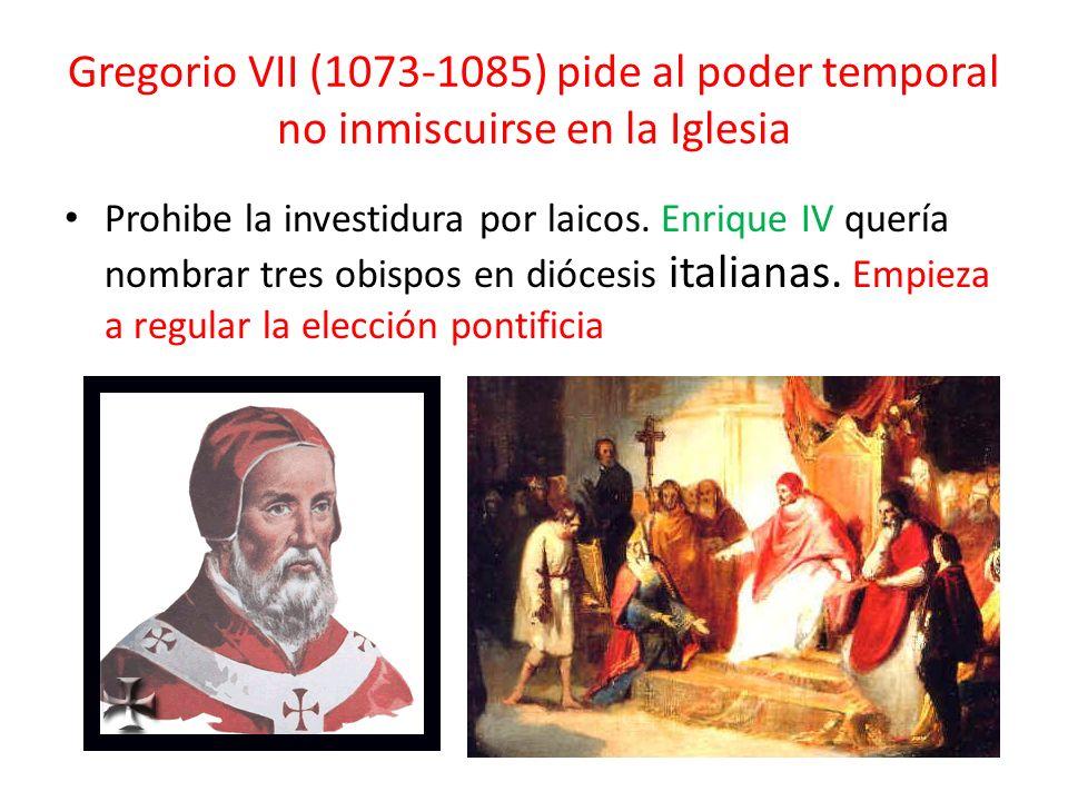 Gregorio VII (1073-1085) pide al poder temporal no inmiscuirse en la Iglesia Prohibe la investidura por laicos. Enrique IV quería nombrar tres obispos