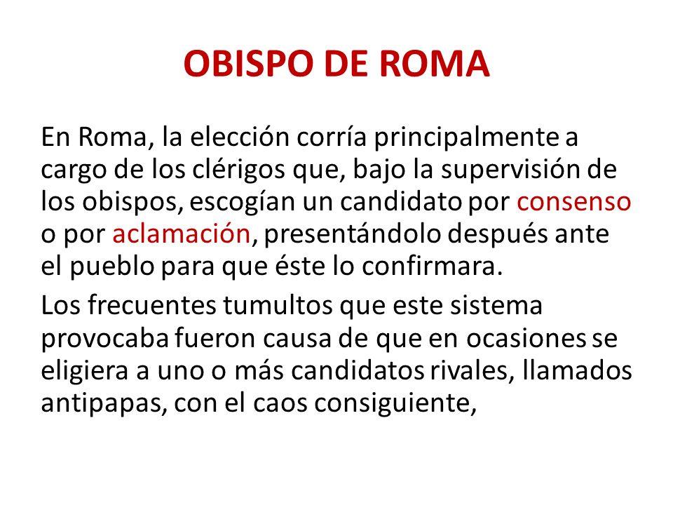 OBISPO DE ROMA En Roma, la elección corría principalmente a cargo de los clérigos que, bajo la supervisión de los obispos, escogían un candidato por c