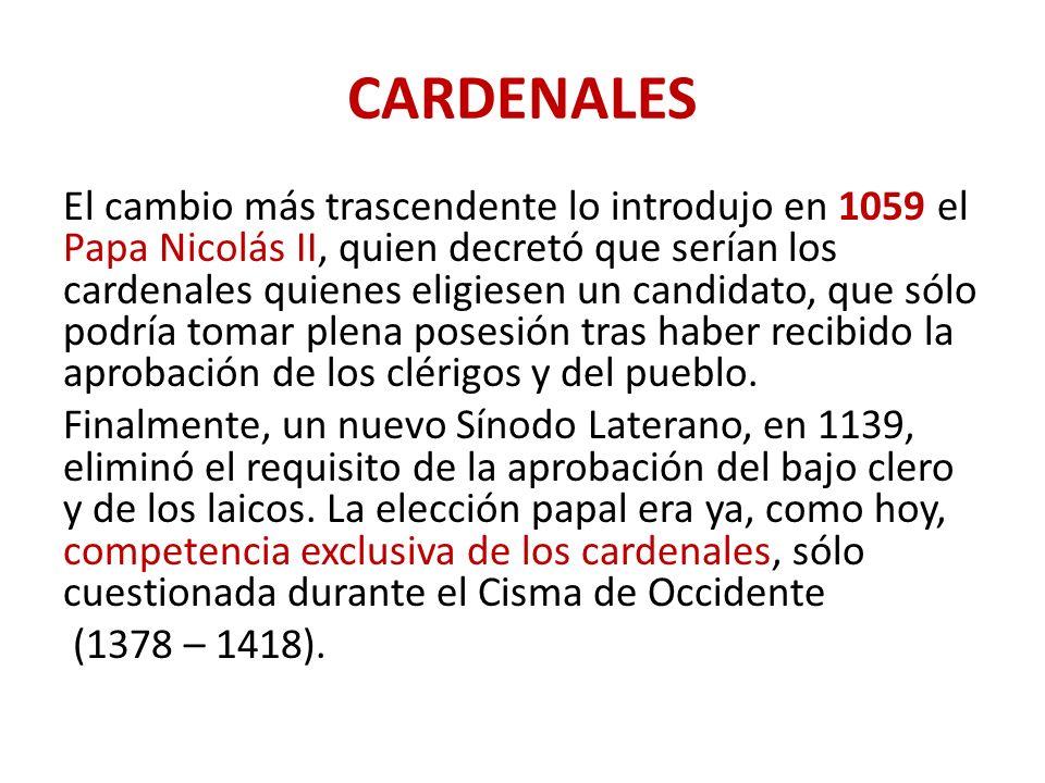 CARDENALES El cambio más trascendente lo introdujo en 1059 el Papa Nicolás II, quien decretó que serían los cardenales quienes eligiesen un candidato,