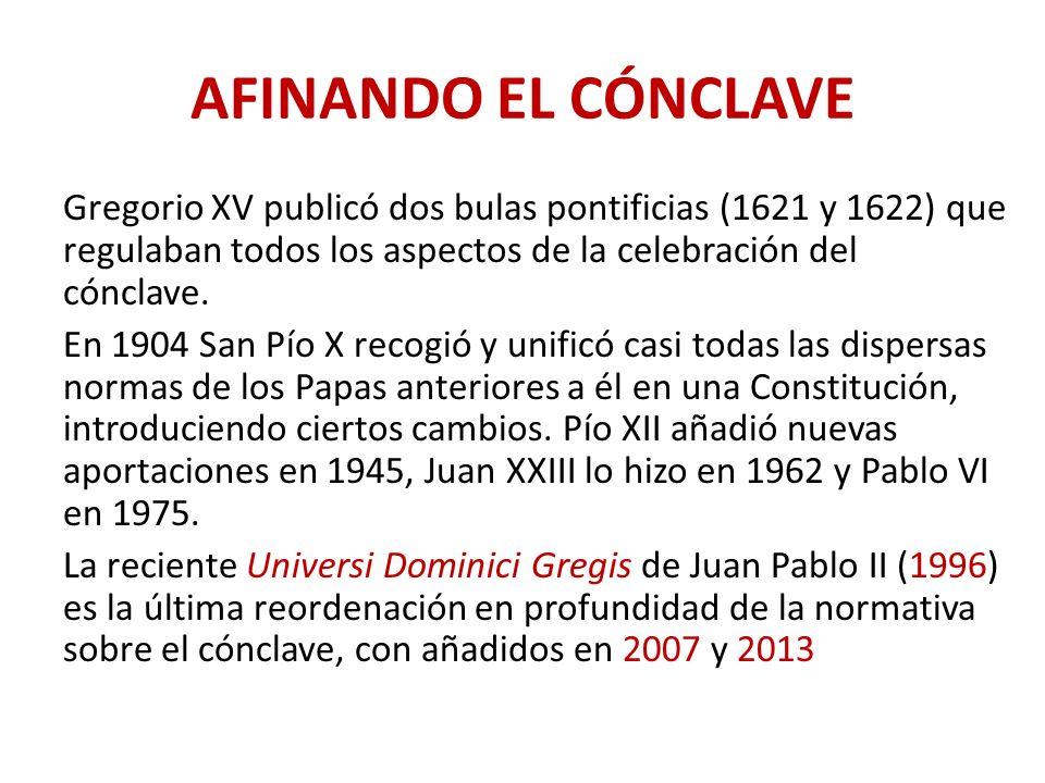 AFINANDO EL CÓNCLAVE Gregorio XV publicó dos bulas pontificias (1621 y 1622) que regulaban todos los aspectos de la celebración del cónclave. En 1904