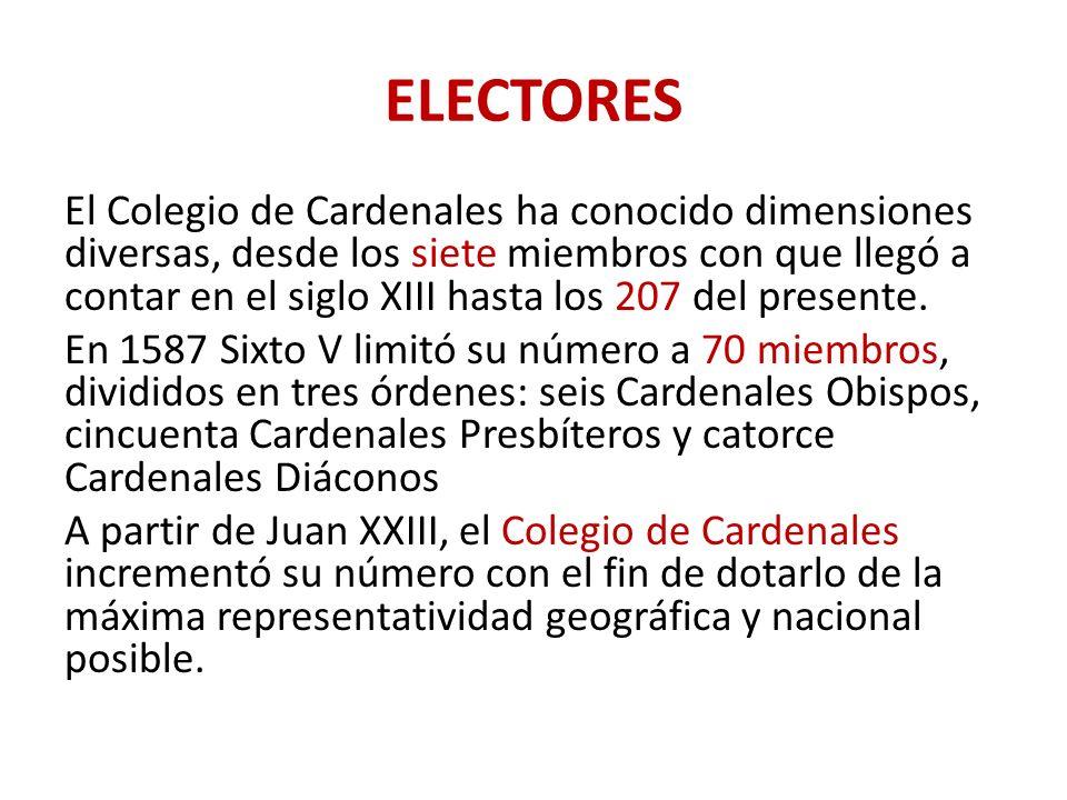 ELECTORES El Colegio de Cardenales ha conocido dimensiones diversas, desde los siete miembros con que llegó a contar en el siglo XIII hasta los 207 del presente.