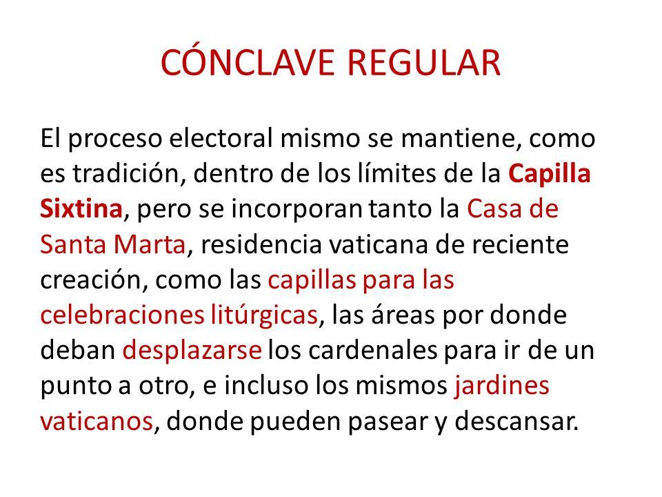 CÓNCLAVE REGULAR El proceso electoral mismo se mantiene, como es tradición, dentro de los límites de la Capilla Sixtina, pero se incorporan tanto la C