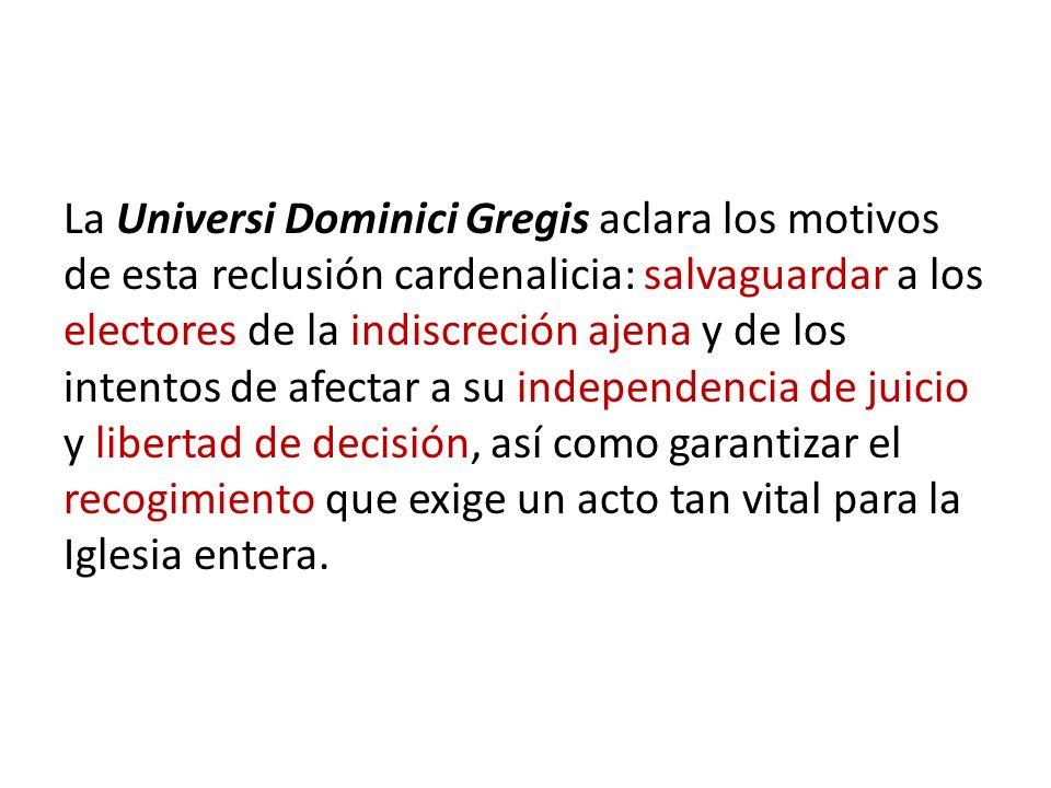 La Universi Dominici Gregis aclara los motivos de esta reclusión cardenalicia: salvaguardar a los electores de la indiscreción ajena y de los intentos