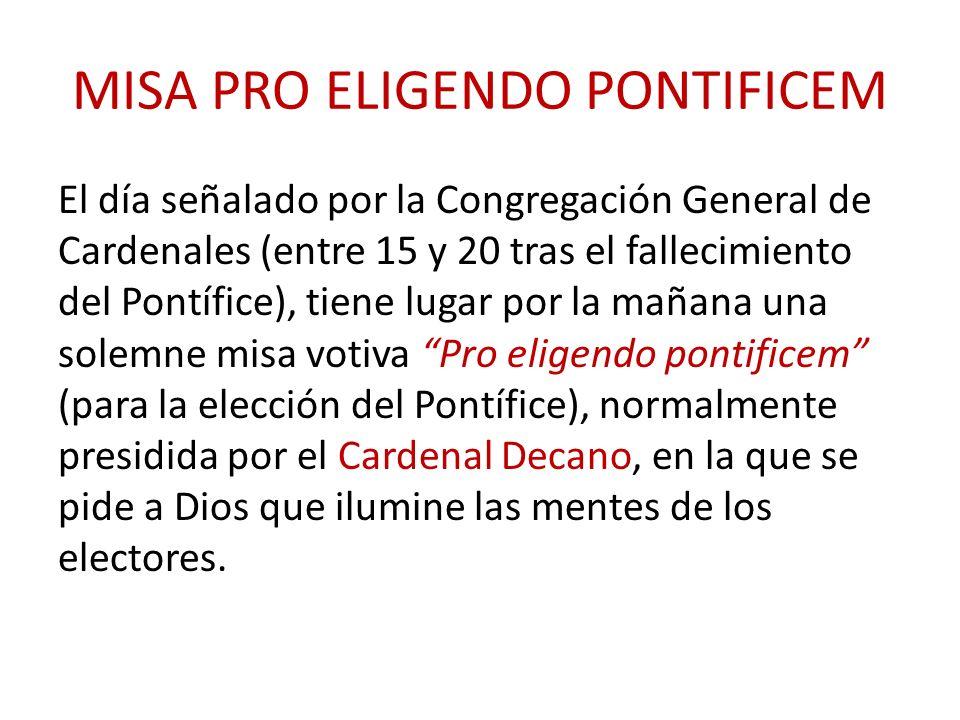 MISA PRO ELIGENDO PONTIFICEM El día señalado por la Congregación General de Cardenales (entre 15 y 20 tras el fallecimiento del Pontífice), tiene luga