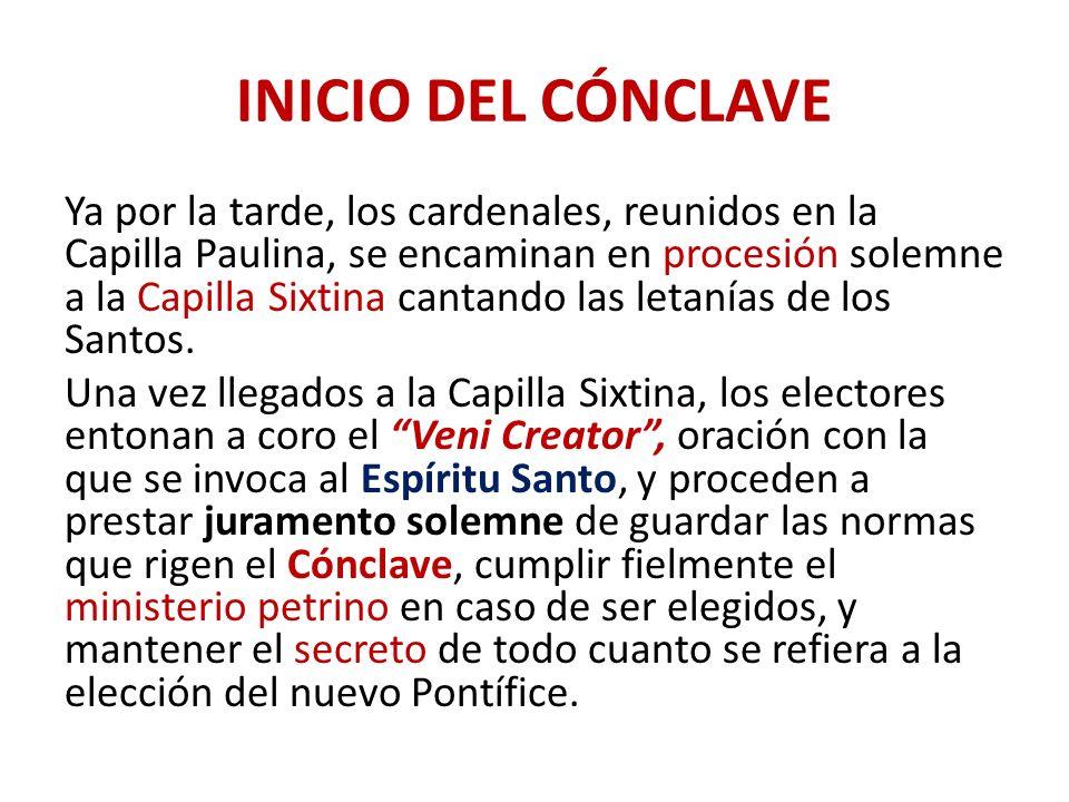 INICIO DEL CÓNCLAVE Ya por la tarde, los cardenales, reunidos en la Capilla Paulina, se encaminan en procesión solemne a la Capilla Sixtina cantando las letanías de los Santos.