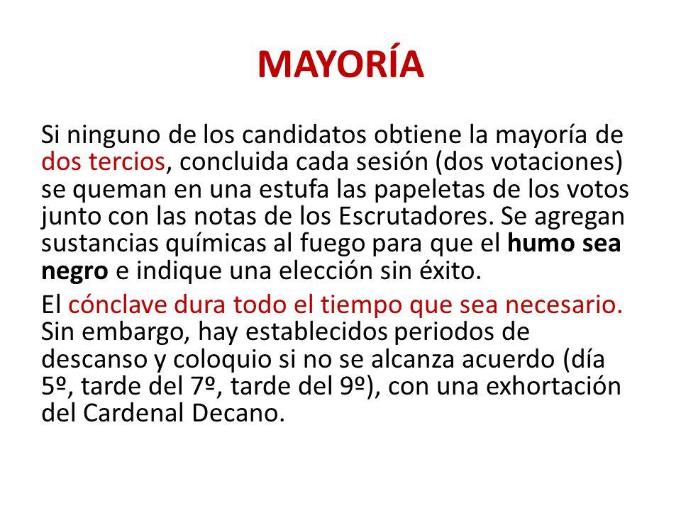 MAYORÍA Si ninguno de los candidatos obtiene la mayoría de dos tercios, concluida cada sesión (dos votaciones) se queman en una estufa las papeletas de los votos junto con las notas de los Escrutadores.