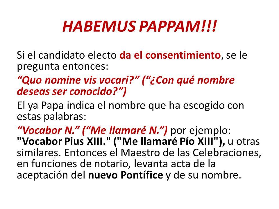 HABEMUS PAPPAM!!! Si el candidato electo da el consentimiento, se le pregunta entonces: Quo nomine vis vocari? (¿Con qué nombre deseas ser conocido?)