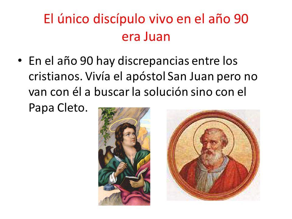 El único discípulo vivo en el año 90 era Juan En el año 90 hay discrepancias entre los cristianos. Vivía el apóstol San Juan pero no van con él a busc