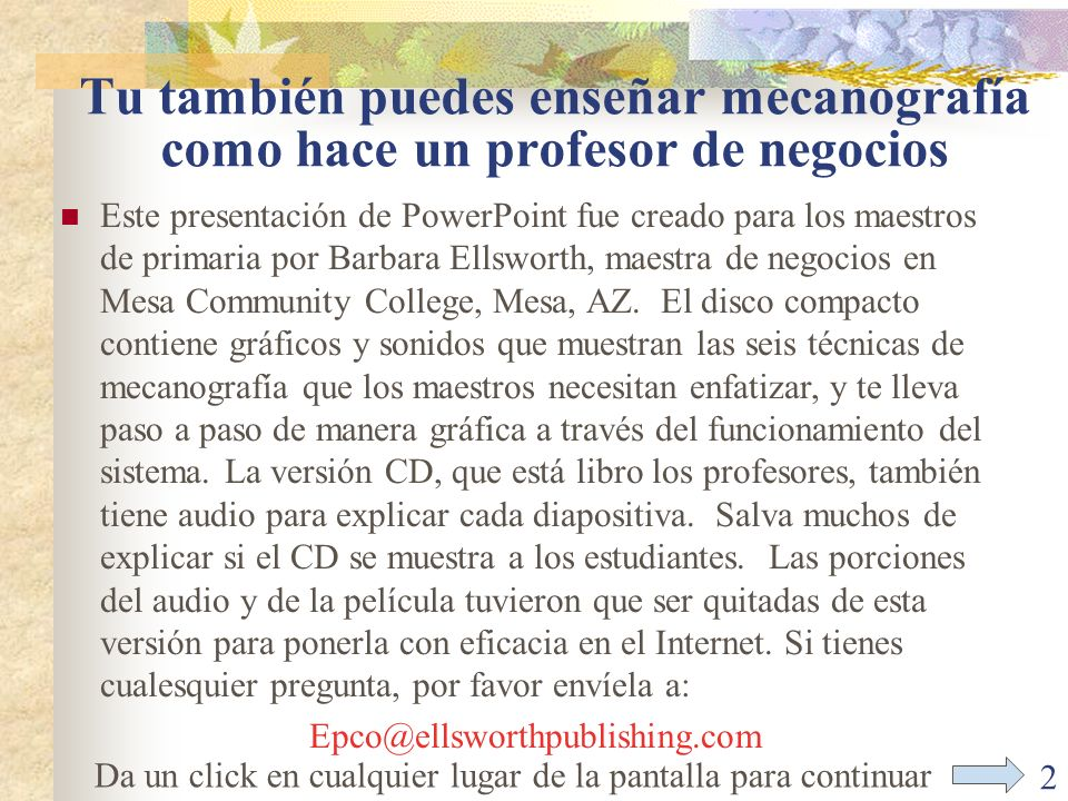 2 Tu también puedes enseñar mecanografía como hace un profesor de negocios Este presentación de PowerPoint fue creado para los maestros de primaria por Barbara Ellsworth, maestra de negocios en Mesa Community College, Mesa, AZ.