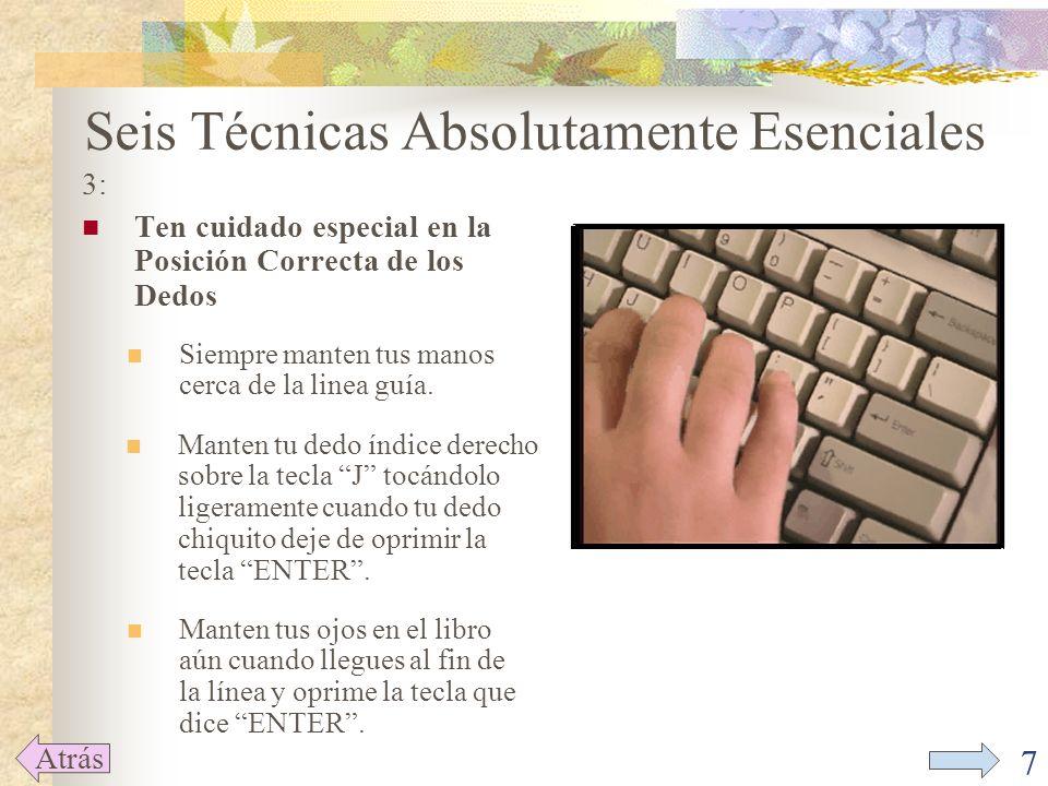 7 3: Ten cuidado especial en la Posición Correcta de los Dedos Seis Técnicas Absolutamente Esenciales Atrás Siempre manten tus manos cerca de la linea guía.
