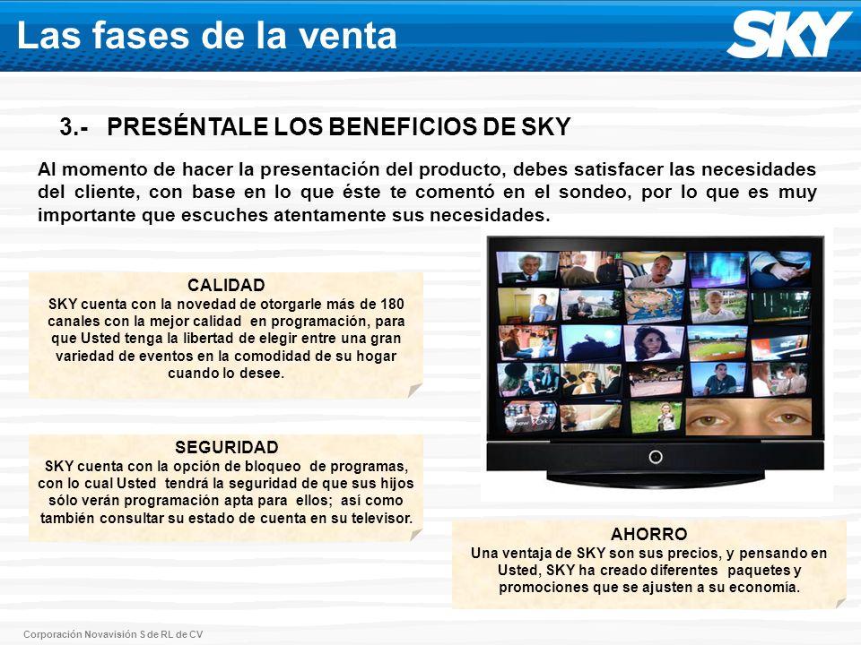 Corporación Novavisión S de RL de CV 3.- PRESÉNTALE LOS BENEFICIOS DE SKY CALIDAD SKY cuenta con la novedad de otorgarle más de 180 canales con la mej