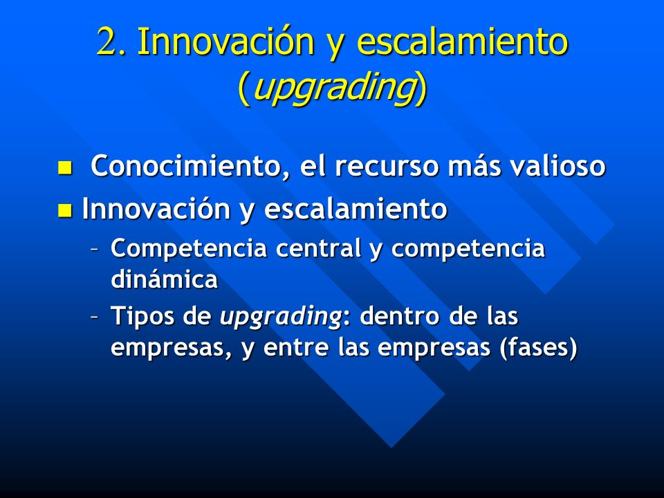 2. Innovación y escalamiento (upgrading) Conocimiento, el recurso más valioso Conocimiento, el recurso más valioso Innovación y escalamiento Innovació