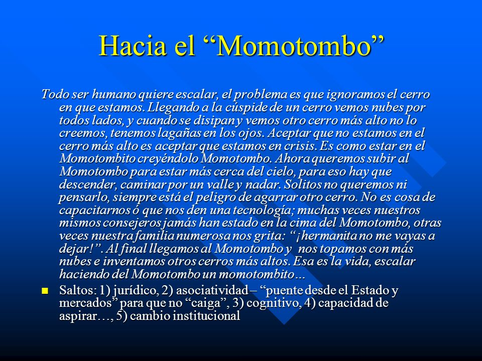 Hacia el Momotombo Todo ser humano quiere escalar, el problema es que ignoramos el cerro en que estamos.