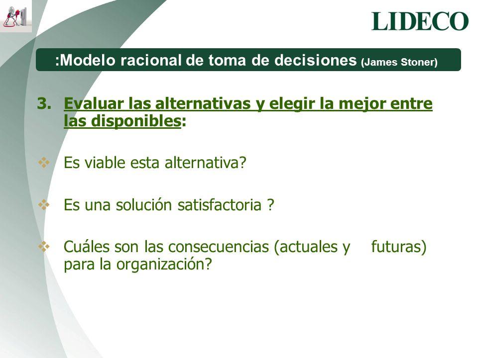 :Modelo racional de toma de decisiones (James Stoner) 3.Evaluar las alternativas y elegir la mejor entre las disponibles: Es viable esta alternativa?