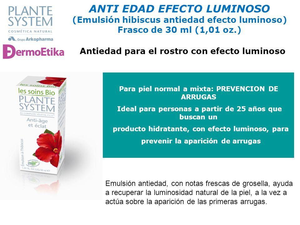 ANTI EDAD EFECTO LUMINOSO (Emulsión hibiscus antiedad efecto luminoso) Frasco de 30 ml (1,01 oz.) Para piel normal a mixta: PREVENCION DE ARRUGAS Idea