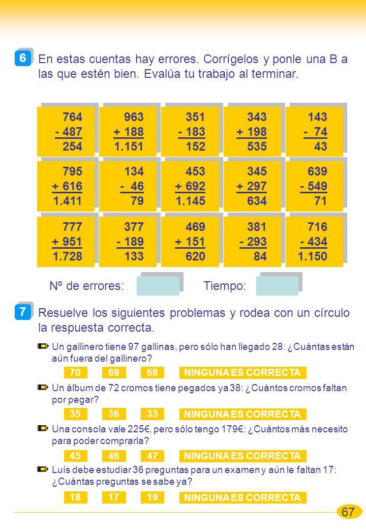 67 6 6 Resuelve los siguientes problemas y rodea con un círculo la respuesta correcta. 7 7 En estas cuentas hay errores. Corrígelos y ponle una B a la