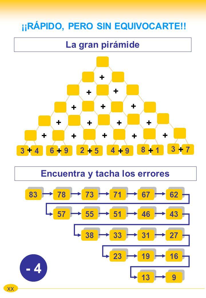 La gran pirámide 83 xx ¡¡RÁPIDO, PERO SIN EQUIVOCARTE!! 4 9 2 534 69 8 1 3 7 Encuentra y tacha los errores 78 73 71 67 62 57 55 51 46 43 38 33 31 27 2