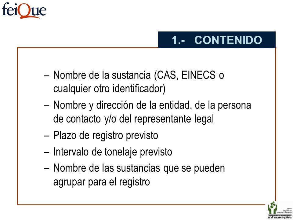 –Nombre de la sustancia (CAS, EINECS o cualquier otro identificador) –Nombre y dirección de la entidad, de la persona de contacto y/o del representant