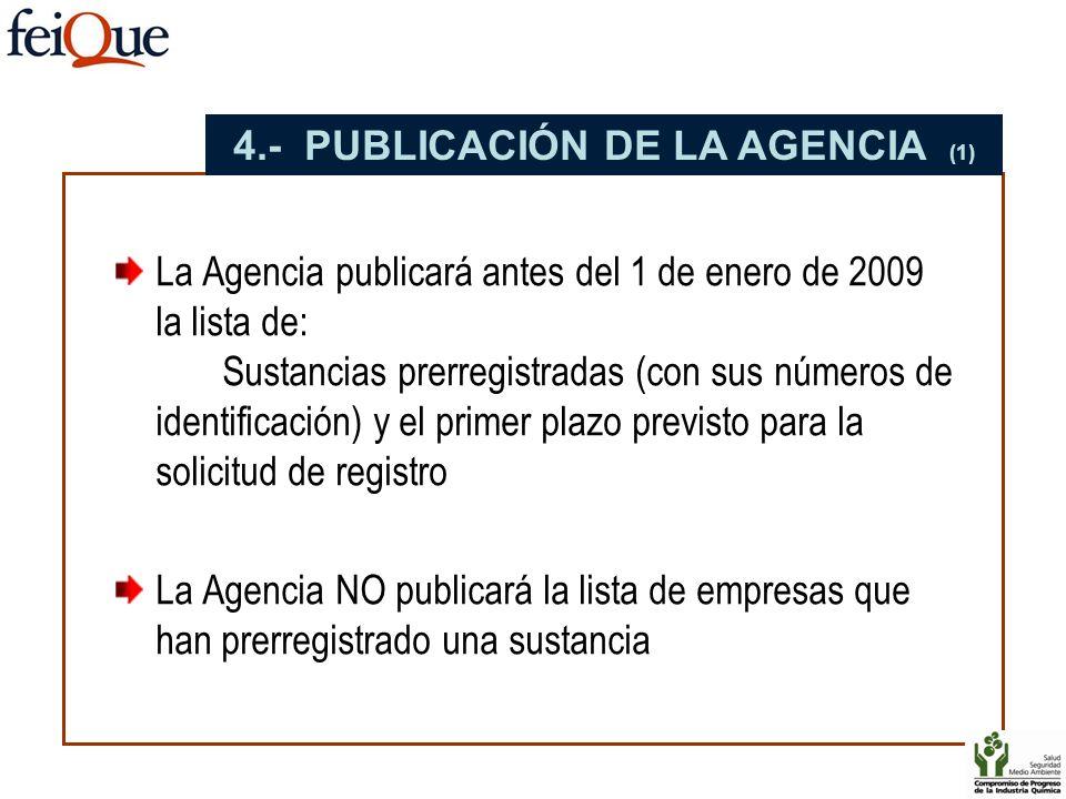 La Agencia publicará antes del 1 de enero de 2009 la lista de: Sustancias prerregistradas (con sus números de identificación) y el primer plazo previs