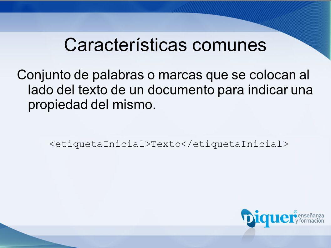 Características comunes Conjunto de palabras o marcas que se colocan al lado del texto de un documento para indicar una propiedad del mismo. Texto