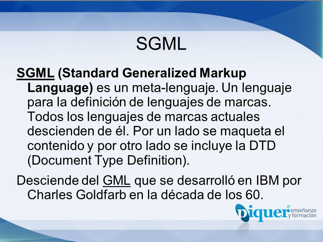 SGML SGML (Standard Generalized Markup Language) es un meta-lenguaje. Un lenguaje para la definición de lenguajes de marcas. Todos los lenguajes de ma