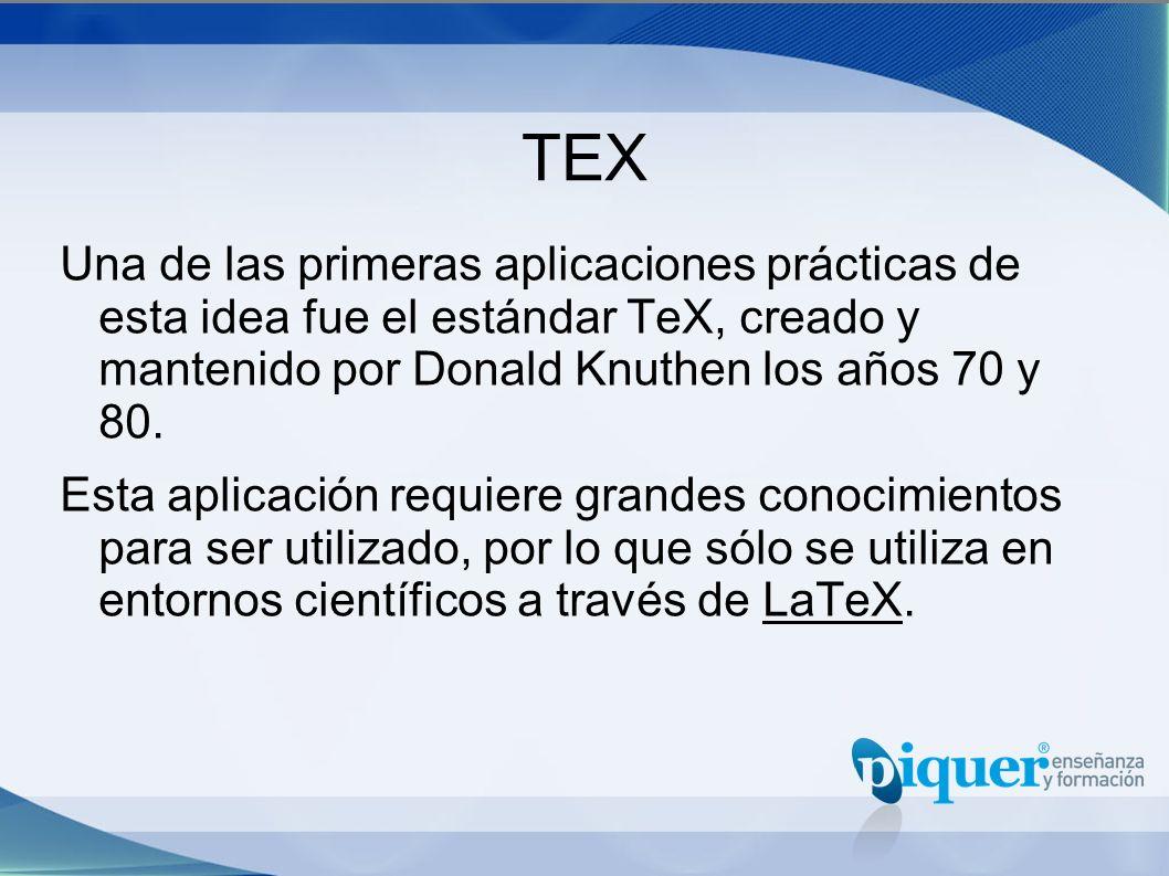 TEX Una de las primeras aplicaciones prácticas de esta idea fue el estándar TeX, creado y mantenido por Donald Knuthen los años 70 y 80. Esta aplicaci