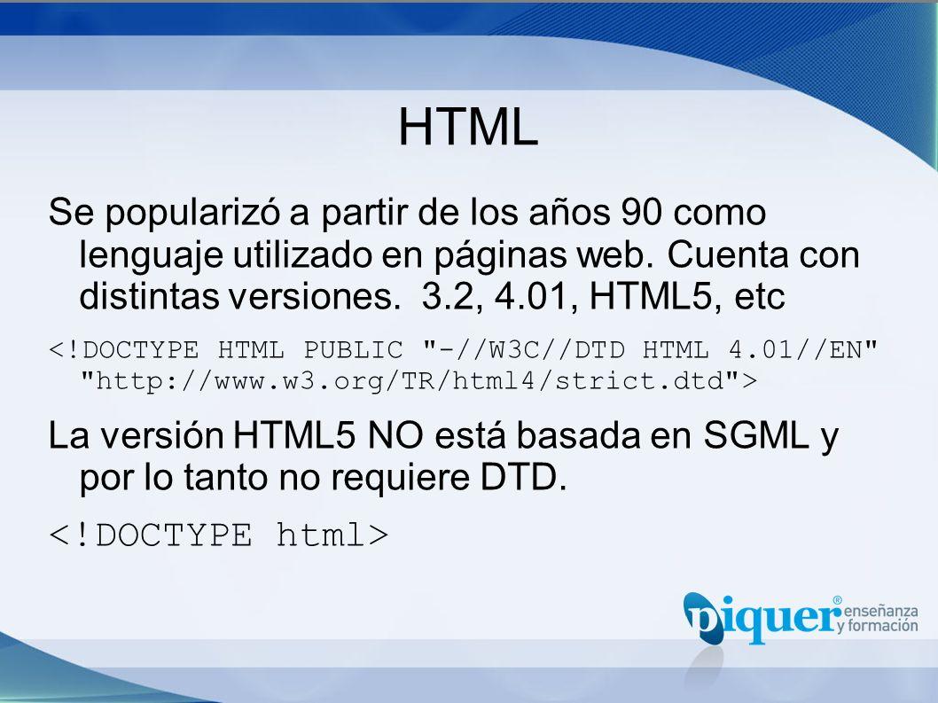 HTML Se popularizó a partir de los años 90 como lenguaje utilizado en páginas web. Cuenta con distintas versiones. 3.2, 4.01, HTML5, etc La versión HT