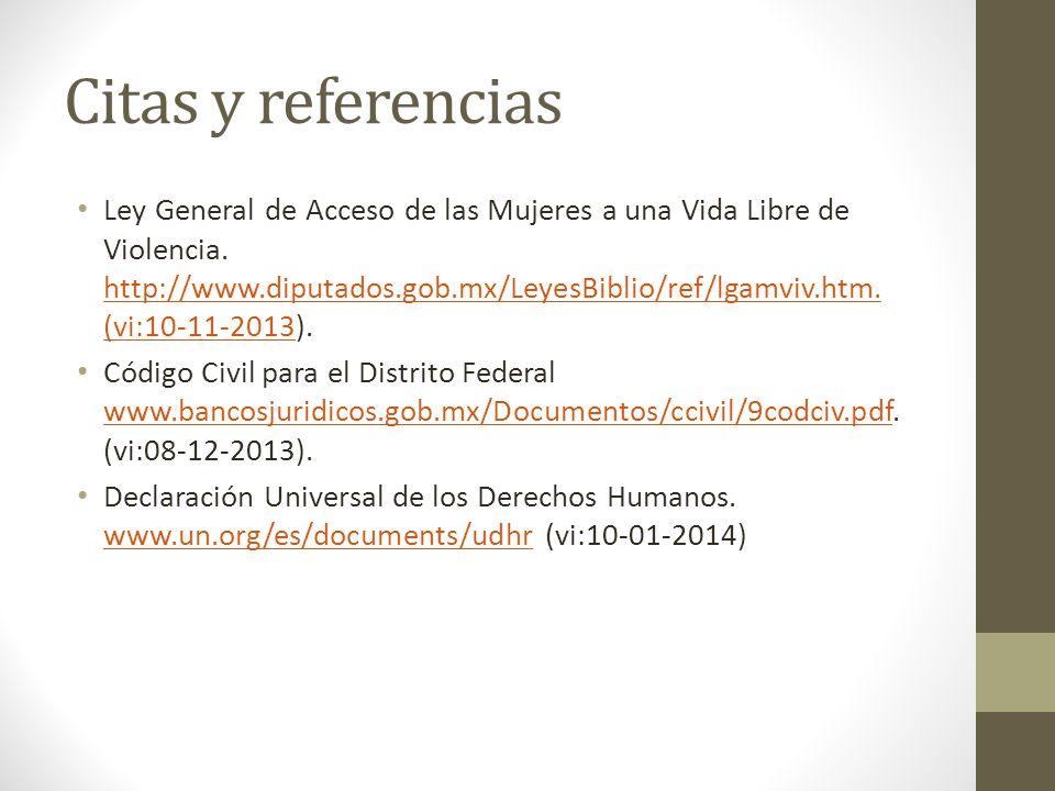 Citas y referencias Ley General de Acceso de las Mujeres a una Vida Libre de Violencia. http://www.diputados.gob.mx/LeyesBiblio/ref/lgamviv.htm. (vi:1