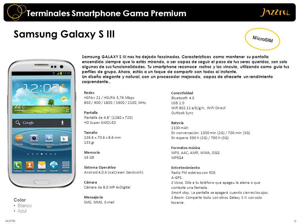 19 JAZZTEL Color Blanco Azul Samsung Galaxy S III Redes HSPA+ 21 / HSUPA 5,76 Mbps 850 / 900 / 1800 / 1900 / 2100, MHz Pantalla Pantalla de 4.8