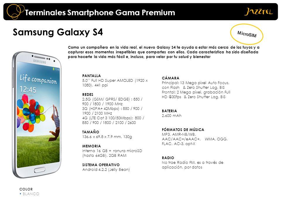 Terminales Smartphone Gama Premium Samsung Galaxy S4 Como un compañero en la vida real, el nuevo Galaxy S4 te ayuda a estar más cerca de los tuyos y a