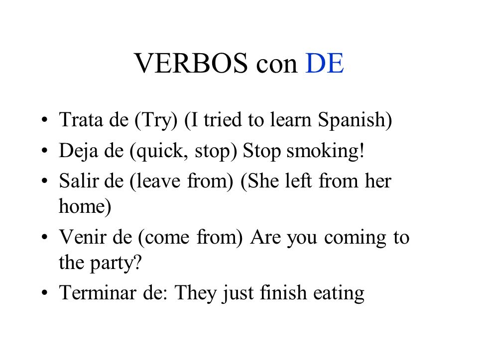 A vs de In Spanish, combining two verbs, the first verb is conjugated, while the second verb remains in the infinitive form.