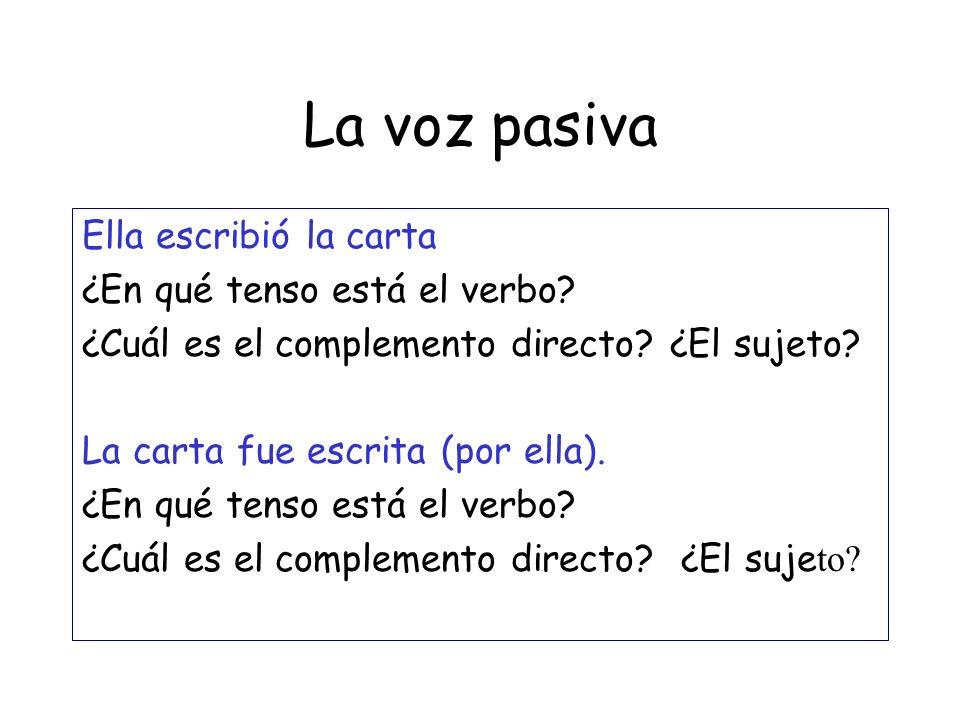 La voz pasiva ¿Cómo se forma? 1.Aquí se habla español. 2.Aquí hablan español. 3.Uno habla español. 4.La gente habla español.