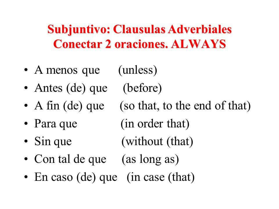 Subjuntivo: Clausulas Adverbiales Conectar 2 oraciones.
